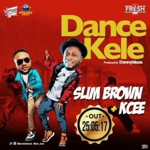 Slim Brown - Dance Kele Ft. Kcee